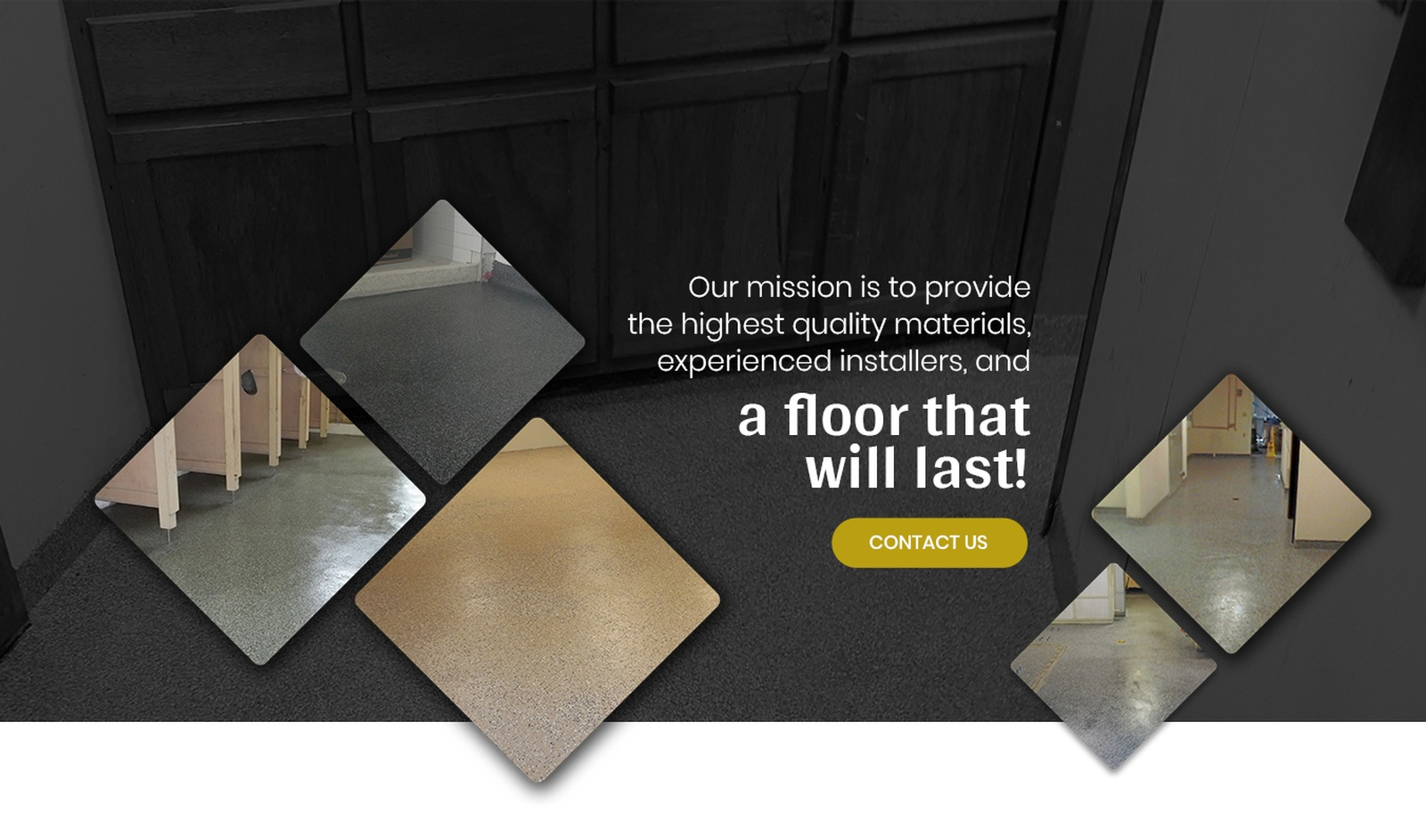Our Mission is to Provide the Highest Quality Materials, experienced installers, and a Floor that will last.